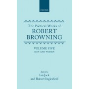 Poetical Works of Robert Browning: Men and Women Volume 5 by Robert Browning