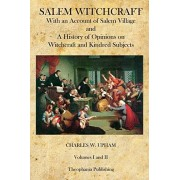 Charles W. Upham Salem Witchcraft: With an Account of Salem Village and a History of Opinions on Witchcraft and Kindred Subjects