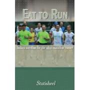 Eat to Run. Holistic Nutrition for the Ultra-Marathon Runner by Stutisheel Lebedev