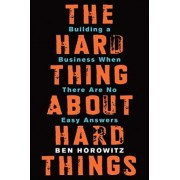The Hard Thing About Hard Things by Ben Horowitz