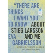 There Are Things I Want You to Know About Stieg Larsson and Me by Marie-Francoise Colombani