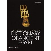The Thames and Hudson Dictionary of Ancient Egypt by Toby A. H. Wilkinson