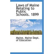 Laws of Maine Relating to Public Schools. 1899 by Maine Maine Dept of Education