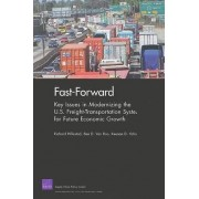 Fast-Forward: Key Issues in Modernizing the U.S. Freight-Transportation System for Future Economic Growth by Richard Hillestad