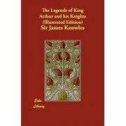 The Legends of King Arthur and His Knights (Illustrated Edition) by Sir James Knowles