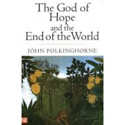 The God of Hope and the End of the World by Professor of Mathematical Physics John Polkinghorne F.R.S., K.B.E.