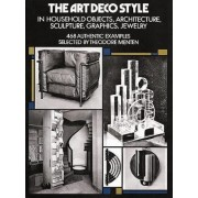 The Art Deco Style in Household Objects, Architecture, Sculpture, Graphics, Jewellery by Theodore Menten