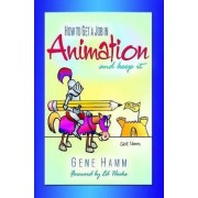 How to Get a Job in Animation (and Keep it) by Gene Hamm