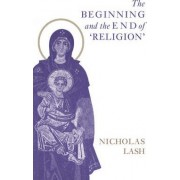 The Beginning and the End of 'Religion' by Nicholas Lash