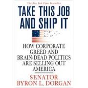 Take This Job and Ship It by Byron L Dorgan