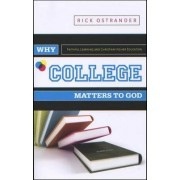 Why College Matters to God by Assistant Professor of History Rick Ostrander