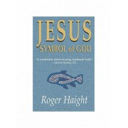Jesus Symbol of God by Roger Haight
