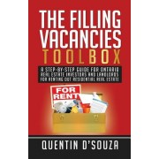 The Filling Vacancies Toolbox: A Step-By-Step Guide for Ontario Real Estate Investors and Landlords for Renting Out Residential Real Estate