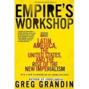 Empire's Workshop by Greg Grandin