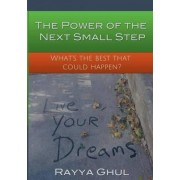 The Power of the Next Small Step by Rayya Ghul