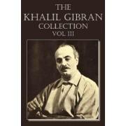 The Khalil Gibran Collection Volume III by Kahlil Gibran
