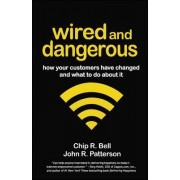 Wired and Dangerous: How Your Customers Have Changed and What to Do About It by Chip R. Bell