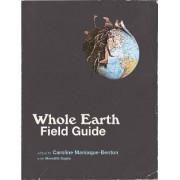 Whole Earth Field Guide by Caroline Maniaque Benton