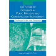 The Future of Excellence in Public Relations and Communication Management by Elizabeth Lance Toth
