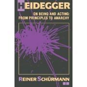 Heidegger on Being and Acting by Reiner Schurmann