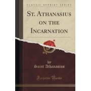 St. Athanasius on the Incarnation (Classic Reprint) by Saint Athanasius