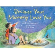 Because Your Mommy Loves You by Andrew Clements