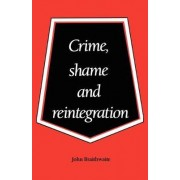 Crime, Shame and Reintegration by John Braithwaite