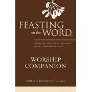 Feasting on the Word Worship Companion: Liturgies for Year B Volume 1 by Kimberly Bracken Long