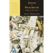 Jesus of Nazareth, King of the by Paula Fredriksen