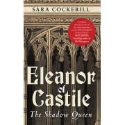 Eleanor of Castile: The Shadow Queen