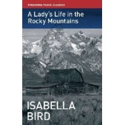 A Lady's Life in the Rocky Mountains by Isabella L. Bird
