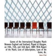 Games of the International Draughts Match Between England and Scotland by Robert M'Call