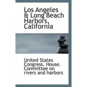 Los Angeles & Long Beach Harbors, California by States Congress House Committee on Riv
