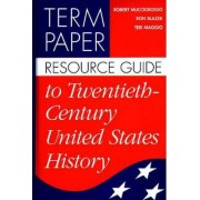 Term Paper Resource Guide to Twentieth-Century United States History by Robert Muccigrosso