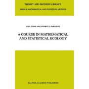 A Course in Mathematical and Statistical Ecology by Anil Gore