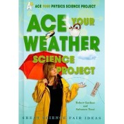 Ace Your Weather Science Project by Robert Gardner