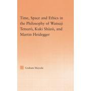 Time, Space, and Ethics in the Thought of Martin Heidegger, Watsuji Tetsuro, and Kuki Shuzo by Graham Mayeda