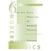 The Six Core Theories of Modern Physics by Charles F. Stevens