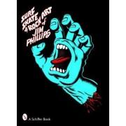 Surf Skate & Rock Art of Jim Phillips by Jim Phillips