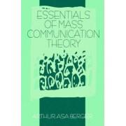 Essentials of Mass Communication Theory by Arthur Asa Berger