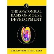 The Anatomical Basis of Mouse Development by M.H. Kaufman
