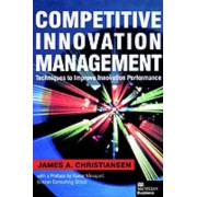 Competitive Innovation Management by James A. Christiansen