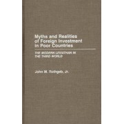 Myths and Realities of Foreign Investment in Poor Countries by Jr. John M. Rothgeb