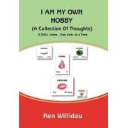I Am My Own Hobby by Ken Willidau
