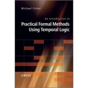 An Introduction to Practical Formal Methods Using Temporal Logic by Michael Fisher