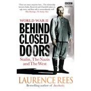 World War Two: Behind Closed Doors by Laurence Rees