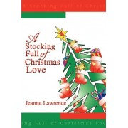 A Stocking Full of Christmas Love by Jeanne Lawrence