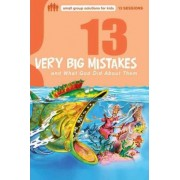 13 Very Big Mistakes and What God Did about Them by Lynn Lusby Pratt