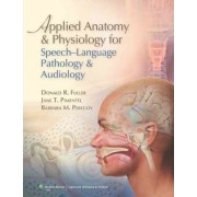Applied Anatomy and Physiology for Speech-language Pathology and Audiology by Donald R. Fuller