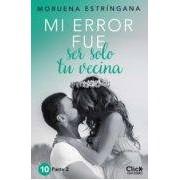 Estringana Moruena Mi Error Fue Ser Solo Tu Vecina. Parte Ii (ebook)